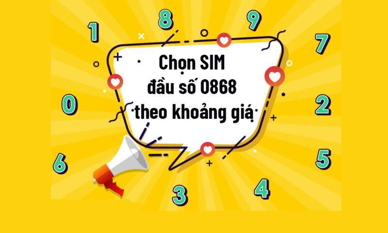 Cách chọn SIM đầu số 0868 theo khoảng giá