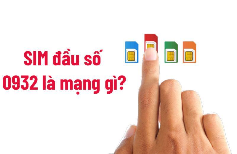 SIM đầu số 0932 là mạng gì?