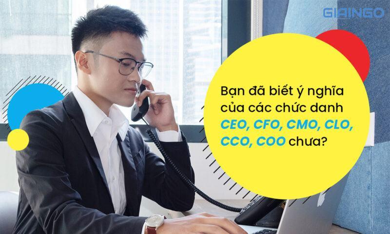 Ý nghĩa các chức danh CEO, CFO, CMO, CLO, CCO, COO là gì?