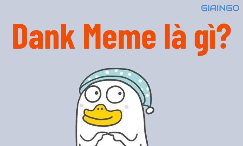 Dank Meme là gì?
