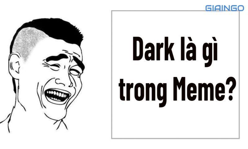 Dark là gì trong Meme?