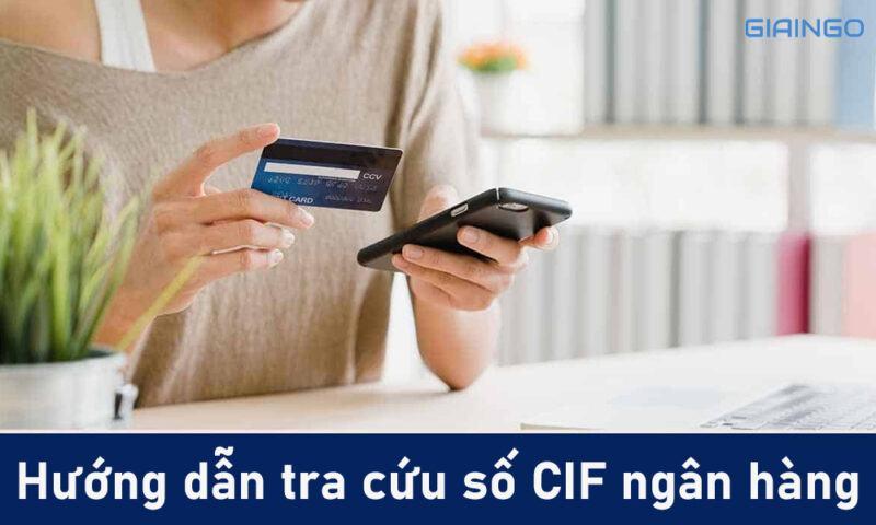Hướng dẫn tra cứu số CIF ngân hàng