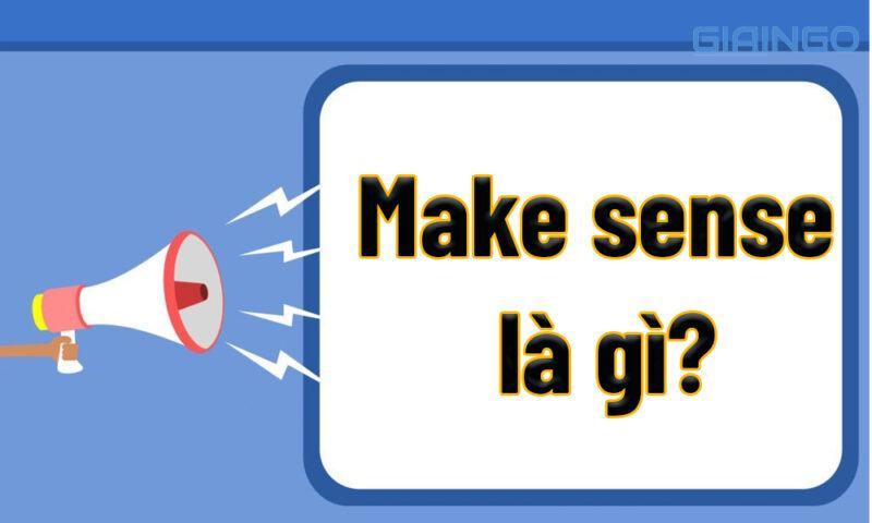Tìm hiểu Make sense là gì?