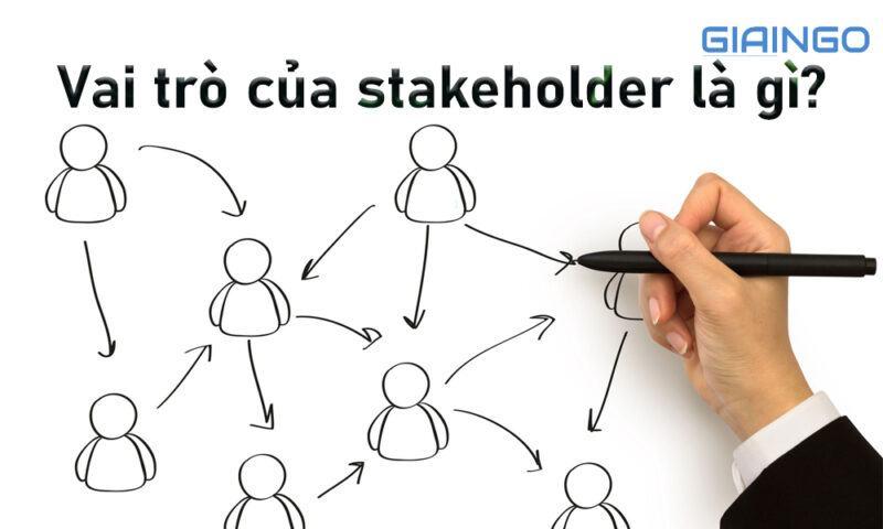 Vai trò của stakeholder là gì?