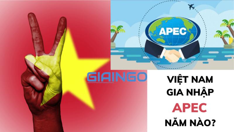 https://giaingo.info/viet-nam-gia-nhap-apec-nam-nao/
