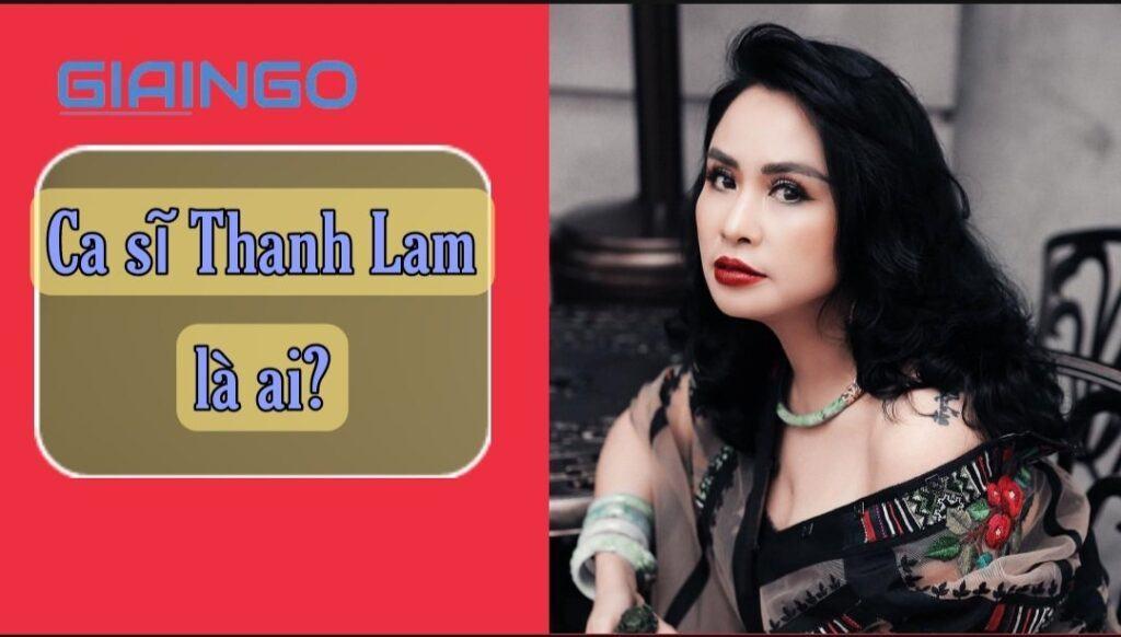 Ca sĩ Thanh Lam là ai?