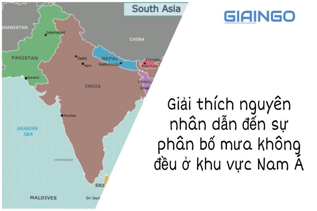 giải thích nguyên nhân dẫn đến sự phân bố mưa không đều ở khu vực Nam Á