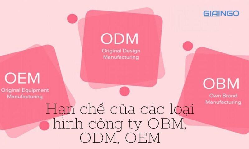 Hạn chế của các loại hình công ty OBM, ODM, OEM