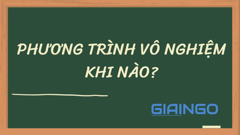 https://giaingo.info/phuong-trinh-vo-nghiem-khi-nao-cong-thuc-va-bai-tap-mau/