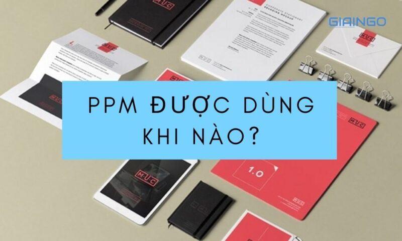 PPM được dùng khi nào?