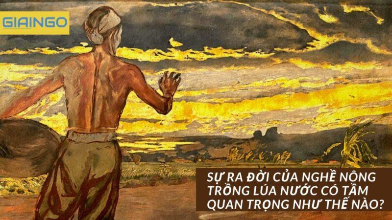 https://giaingo.info/su-ra-doi-cua-nghe-nong-trong-lua-nuoc-co-tam-quan-trong-nhu-the-nao/