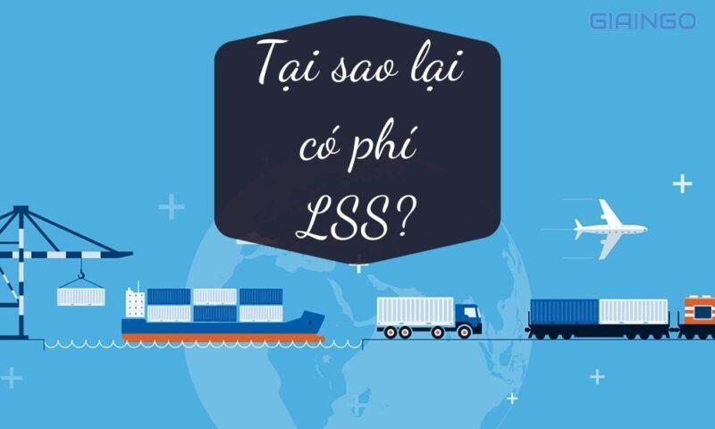 Tại sao lại có phí LSS?