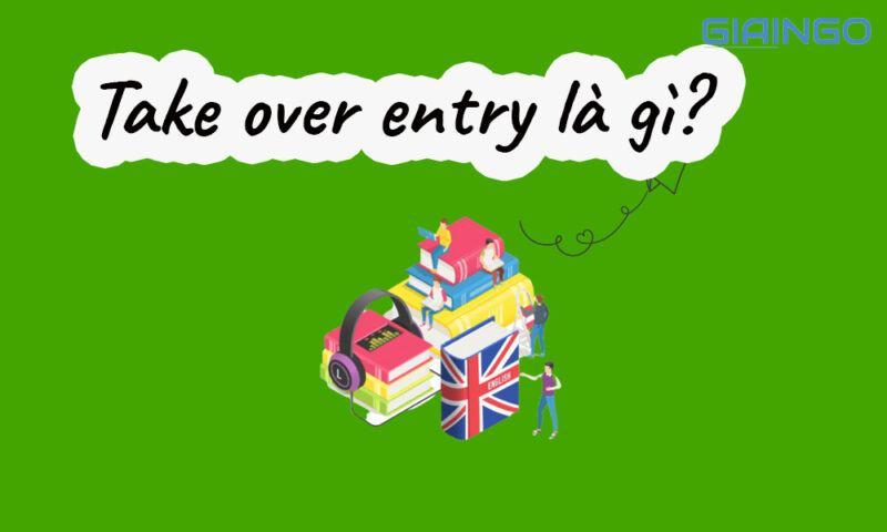 Take over entry là gì?