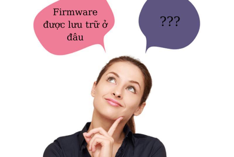 Firmware là gì? Điểm khác nhau giữa Firmware và Software