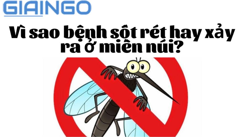 Vì sao bệnh sốt rét hay xảy ra ở miền núi