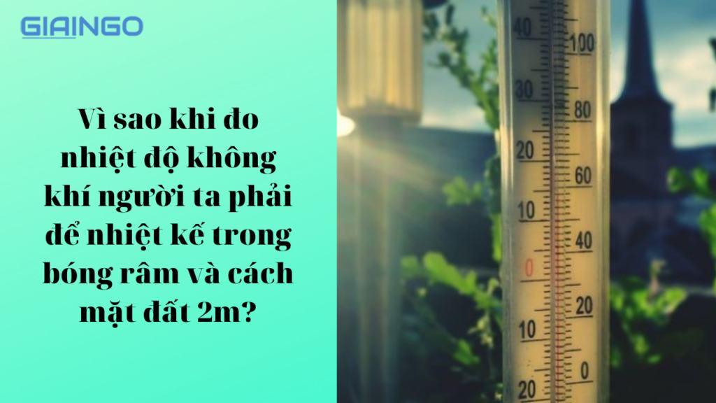 Vì sao khi đo nhiệt độ không khí người ta phải để nhiệt kế trong bóng râm và cách mặt đất 2m
