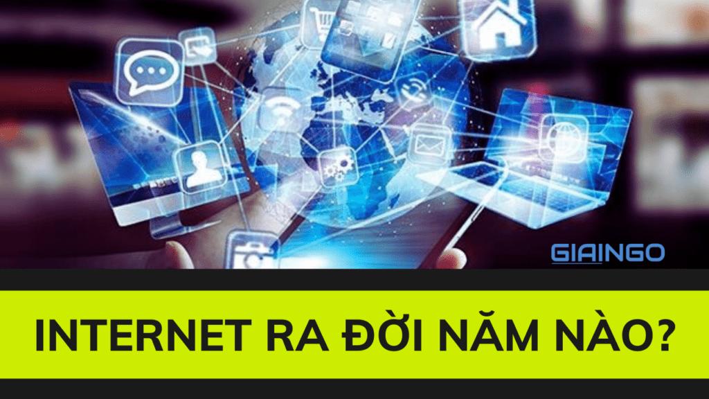 Internet ra đời năm nào?