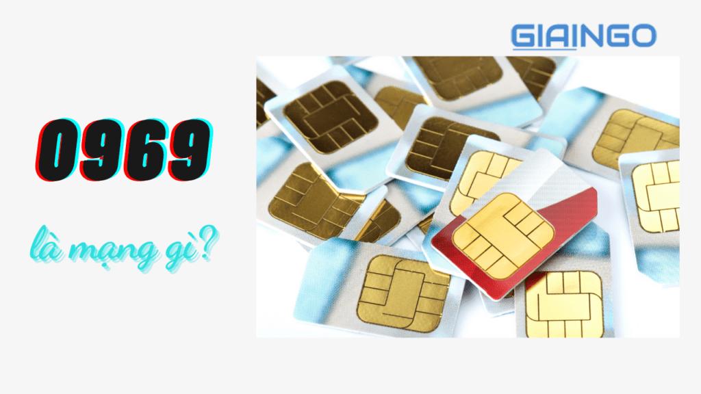 0969 là mạng gì? 'Bật mí' ý nghĩa của SIM đầu số 0969