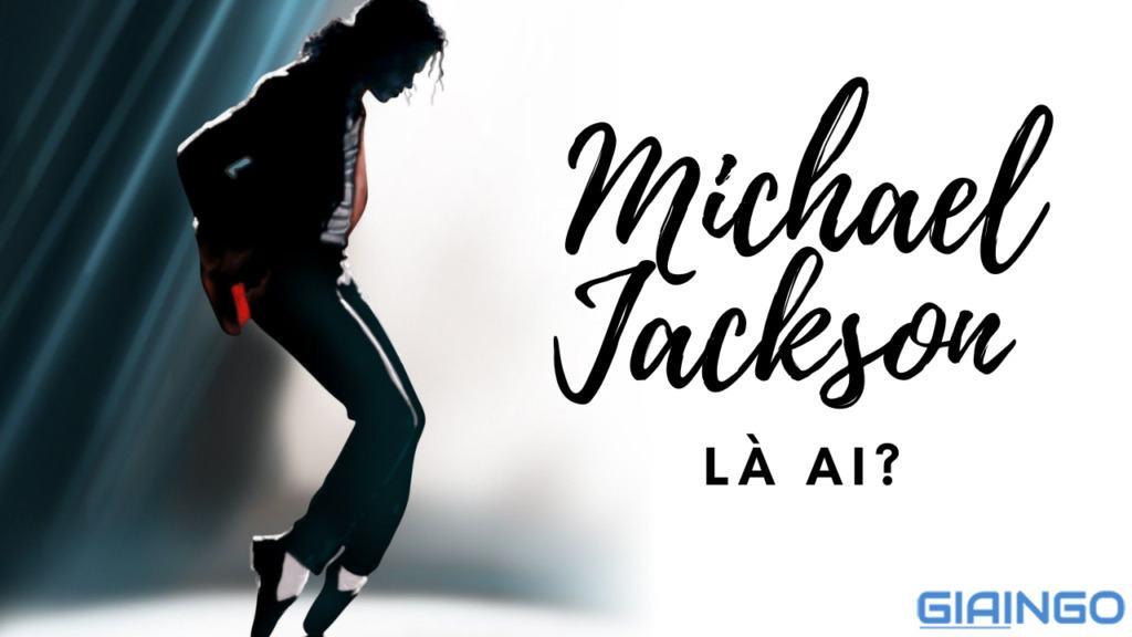 Michael Jackson là ai?