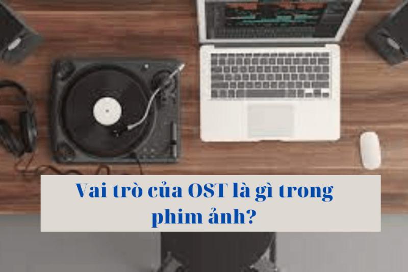 OST là gì? Tất tần tật những thông tin liên quan đến OST