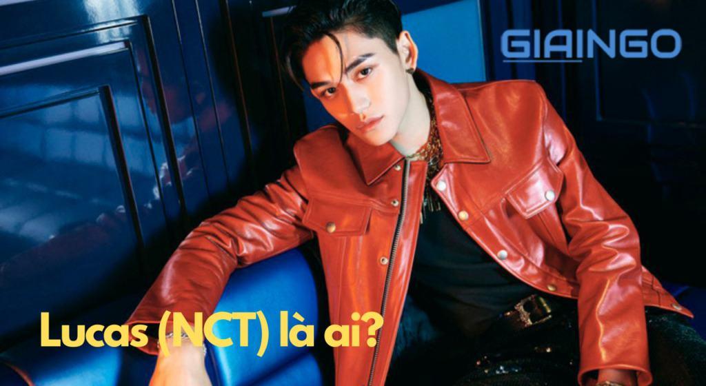 Lucas (NCT) là ai?
