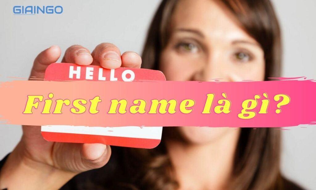 Tìm hiểu First name là gì?