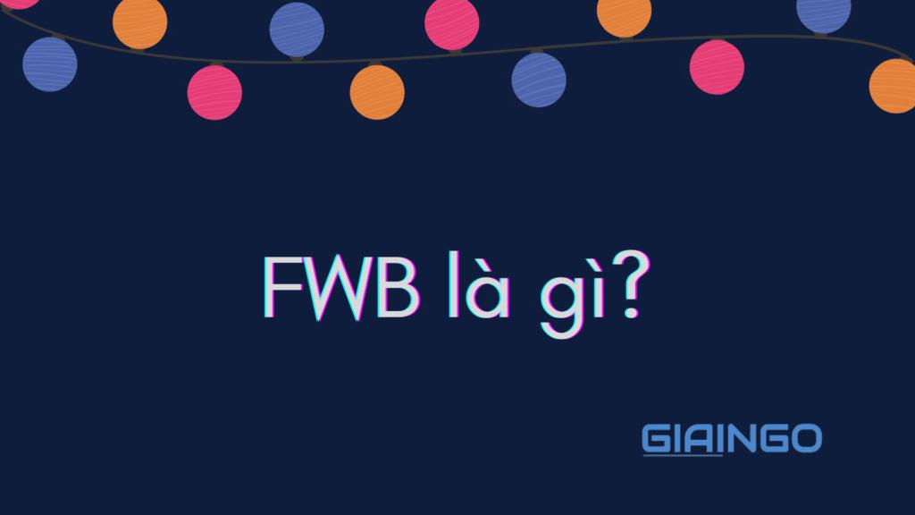 FWB là gì?