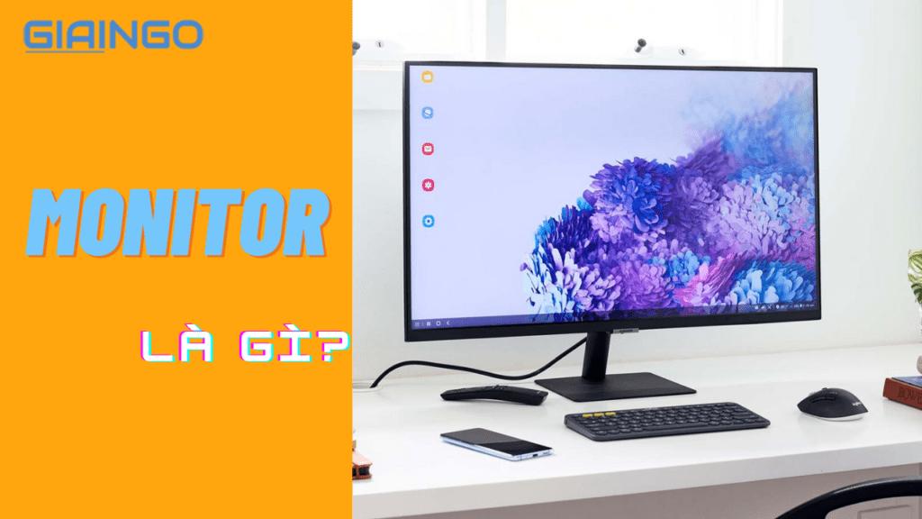 Monitor là gì? Top 7 những lưu ý khi chọn mua Monitor