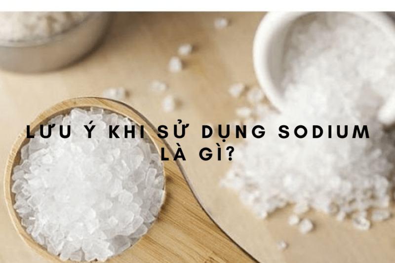 Sodium là gì? Những thông tin bạn nên biết về Sodium