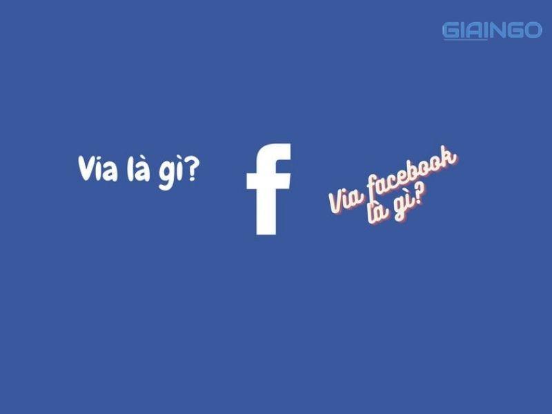 VIA là gì? VIA Facebook là gì?