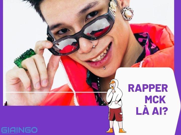 Rapper MCK là ai?
